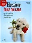 Educazione dolce del cane. La costruzione di un carattere equilibrato Libro di  Raymond Barthel