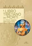 Il libro tibetano dei morti. La chiave segreta dell'immortalità Libro di  Simone Bedetti