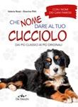 Che nome dare al tuo cucciolo dai più classici ai più originali. Con i nomi dei cani famosi Libro di  Onorina Pitti, Valeria Rossi