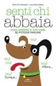 Senti chi abbaia. Cosa direbbe il tuo cane se potesse parlare Ebook di  Sara De Cristofaro, Lauretana Satta
