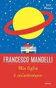 Mia figlia è un'astronave Ebook di  Francesco Mandelli