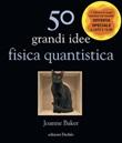 50 grandi idee. Fisica quantistica Libro di  Joanne Baker
