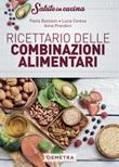 Ricettario delle combinazioni alimentari Libro di  Paola Bastasin, Lucia Ceresa, Anna Prandoni