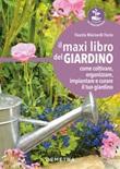 Il maxi libro del giardino. Come coltivare, organizzare, impiantare e curare il tuo giardino Ebook di  Fausta Mainardi Fazio