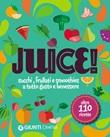 Juice! Succhi, frullati e smoothies a tutto gusto e benessere. Oltre 110 ricette Libro di