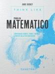 Think like. Pensa da matematico. Comprendere numeri, forme e modelli a partire dalla vita quotidiana Ebook di  Anne Rooney