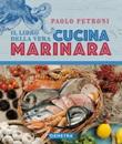 Il libro della vera cucina marinara Ebook di  Paolo Petroni