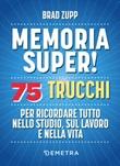 Memoria super! 75 trucchi per ricordare tutto nello studio, sul lavoro e nella vita Ebook di  Brad Zupp