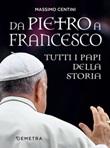 Da Pietro a Francesco. Tutti i papi della storia Ebook di  Massimo Centini