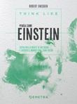 Think like. Pensa come Einstein. Entra nella mente di un genio e guarda il mondo con i suoi occhi Ebook di  Robert Snedden