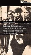 Estetica del malessere. Il nero, il punk, il teschio nei paesaggi mediatici contemporanei Libro di  Claudia Attimonelli