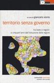 Territorio senza governo. Tra Stato e regioni: a cinquant'anni dall'istituzione delle regioni Libro di