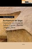 Architetture del dopo. Costruire con le piante. Salice, canna, bambù, paglia, terra Ebook di  Maurizio Corrado