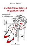 Diario di una zitella in quarantena. Radiografia di un lockdown Libro di  Annalisa D'amora