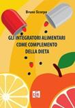 Gli integratori alimentari come complemento della dieta Libro di  Bruno Scarpa