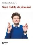 Sarò fedele da domani Libro di  Giuliano Pastorino