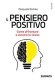 Il pensiero positivo. Come affrontare e vincere lo stress Ebook di  Pasquale Romeo