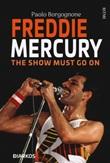 Freddie Mercury. The show must go on Libro di  Paolo Borgognone