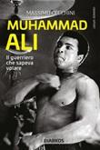 Muhammad Ali. Il guerriero che sapeva volare Ebook di  Massimo Cecchini
