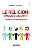 Le religioni spiegate ai giovani. Convivenza e dialogo nella diversità Ebook di  Mauro Leonardi