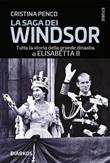La saga dei Windsor. Tutta la storia della grande dinastia di Elisabetta II Ebook di  Cristina Penco