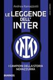 Le leggende dell'Inter. I fuoriclasse della storia nerazzura Ebook di  Andrea Ramazzotti