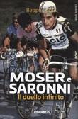 Moser e Saronni. Il duello infinito Ebook di  Beppe Conti