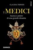 I Medici. Ascesa e potere di una grande dinastia Ebook di  Claudia Tripodi