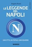 Le leggende del Napoli. Una città, un popolo, una squadra Ebook di  Angelo Rossi