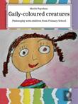 Gaily-Coloured Creatures. Philosophy with children from Primary School Ebook di  Mirella Napodano Iandoli
