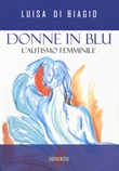 Donne in blu. L' autismo femminile Libro di  Luisa Di Biagio