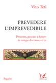 Prevedere l'imprevedibile. Presente, passato e futuro in tempo di coronavirus Ebook di  Vito Teti