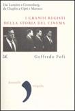 I grandi registi della storia del cinema. Dai Lumière a Cronenberg, da Chaplin a Ciprì e Maresco Libro di  Goffredo Fofi