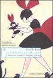 Guardare le figure. Gli illustratori italiani dei libri per l'infanzia Libro di  Antonio Faeti