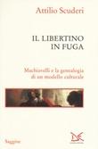 Il libertino in fuga. Machiavelli e la genealogia di un modello culturale Libro di  Attilio Scuderi