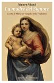 La Madre del Signore. La vita di Maria nei Vangeli e nella tradizione Libro di  Mauro Viani