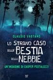 Lo strano caso della bestia delle nebbie Libro di  Claudio Vastano