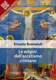Le origini dell'ascetismo cristiano Ebook di  Ernesto Buonaiuti, Ernesto Buonaiuti