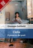 Clelia: il governo dei preti Ebook di  Giuseppe Garibaldi, Giuseppe Garibaldi