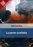 La peste scarlatta Ebook di  Jack London, Jack London
