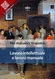 Lavoro intellettuale e lavoro manuale Ebook di  Pëtr A. Kropotkin, Pëtr A. Kropotkin