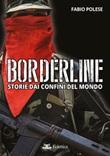 Borderline. Storie dai confini del mondo Libro di  Fabio Polese