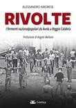 Rivolte. I fermenti nazionalpopolari da Avola a Reggio Calabria Libro di  Alessandro Amorese