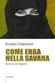 Come erba nella savana. Storie di vita migrante Libro di  Ernesto Chiarantoni