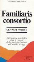 Familiaris consortio. Esortazione apostolica circa i compiti della famiglia cristiana nel mondo di oggi Libro di Giovanni Paolo II