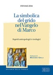 La simbolica del grido nel Vangelo di Marco. Aspetti antropologici e teologici Libro di  Stefano Zeni