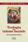 Teologia del talamo nuziale. Per un'intimità gioiosa Libro di  Carlo Rocchetta