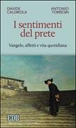 I sentimenti del prete. Vangelo, affetti e vita quotidiana Libro di  Davide Caldirola, Antonio Torresin