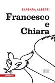 Francesco e Chiara Libro di  Barbara Alberti