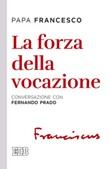 La forza della vocazione. Conversazione con Fernando Prado Libro di Francesco (Jorge Mario Bergoglio)